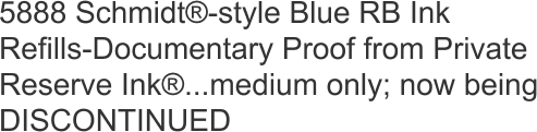 5888 Schmidt®-style Blue RB Ink Refills-Documentary Proof from Private Reserve Ink®...medium only; now being DISCONTINUED