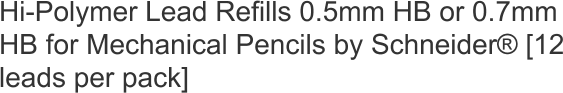 Hi-Polymer Lead Refills 0.5mm HB or 0.7mm HB for Mechanical Pencils by Schneider® [12 leads per pack]